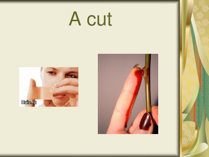 A cut