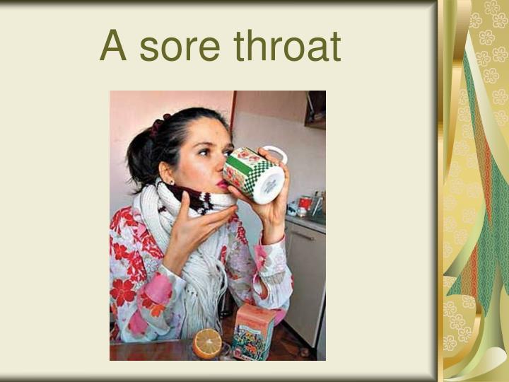 A sore throat