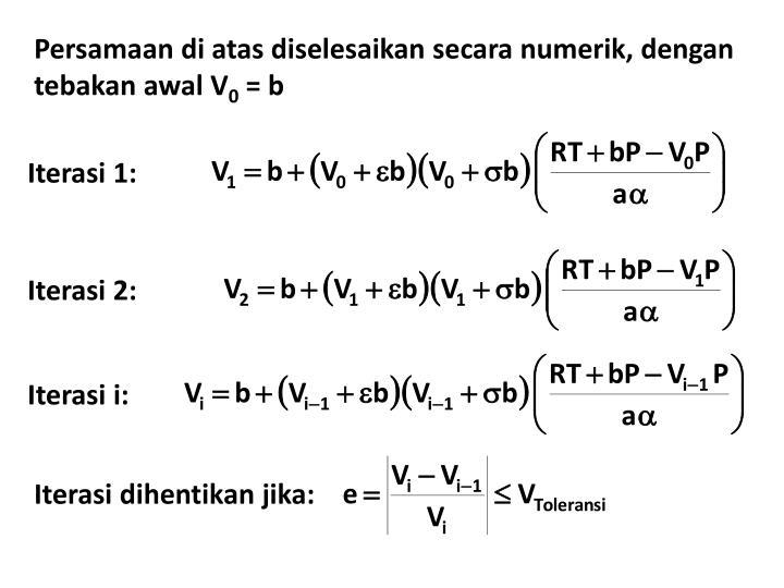 Persamaan di atas diselesaikan secara numerik, dengan tebakan awal V
