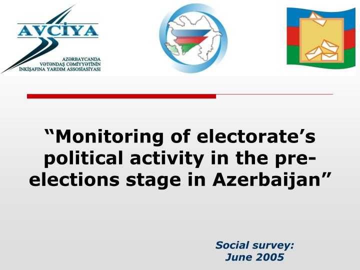 monitoring of electorate s political activity in the pre elections stage in azerbaijan