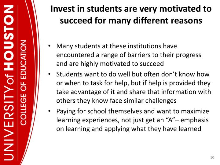 Invest in students are very motivated to succeed for many different reasons