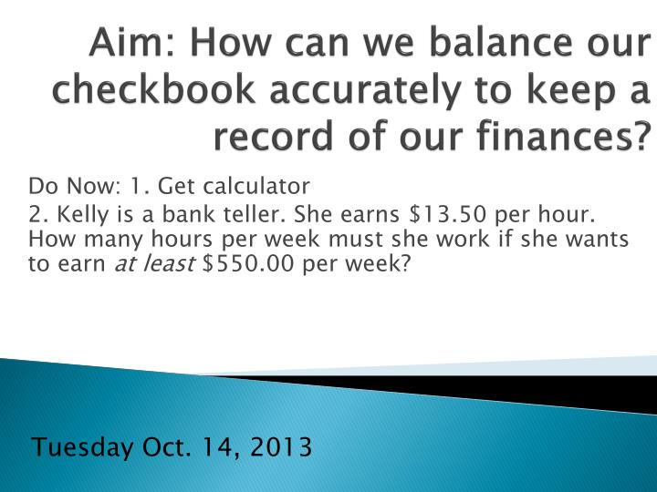 Aim how can we balance our checkbook accurately to keep a record of our finances