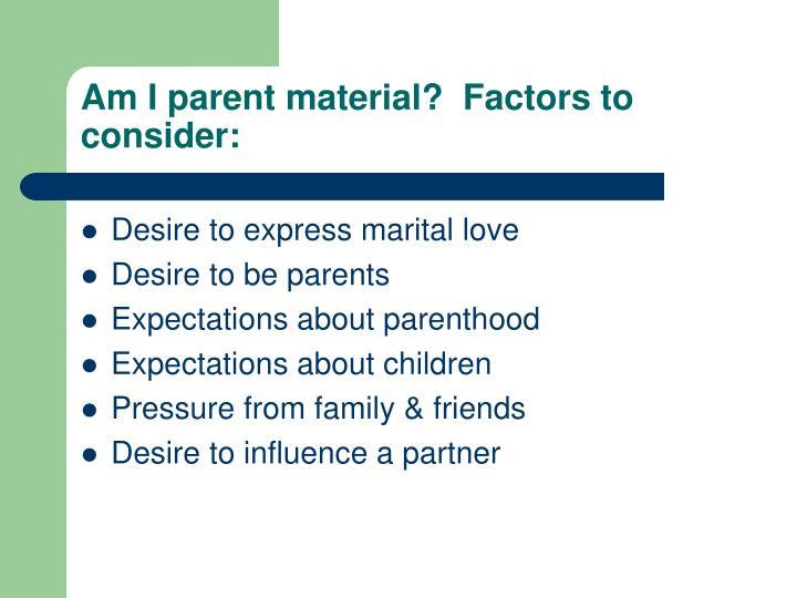 Am I parent material?  Factors to consider: