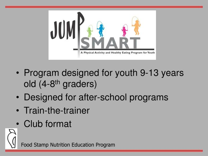 Program designed for youth 9-13 years old (4-8
