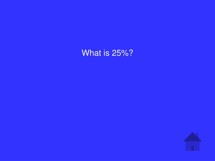 What is 25%?