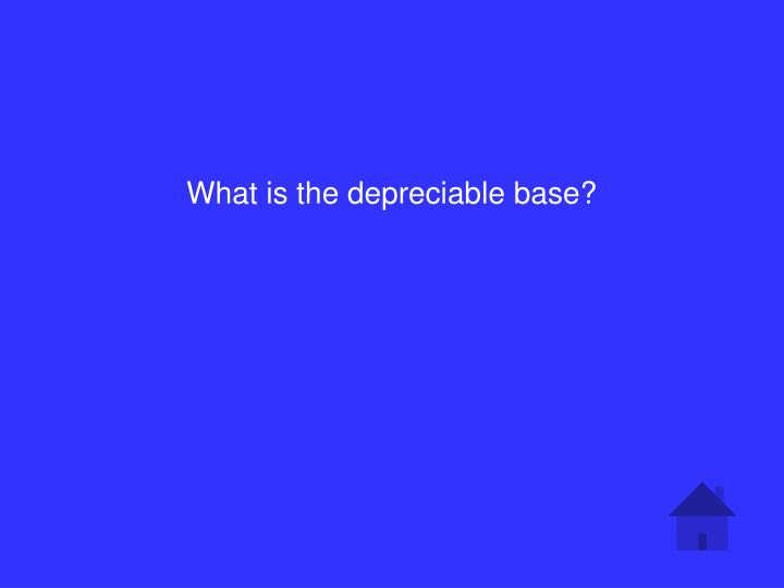 What is the depreciable base?