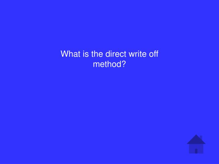 What is the direct write off method?