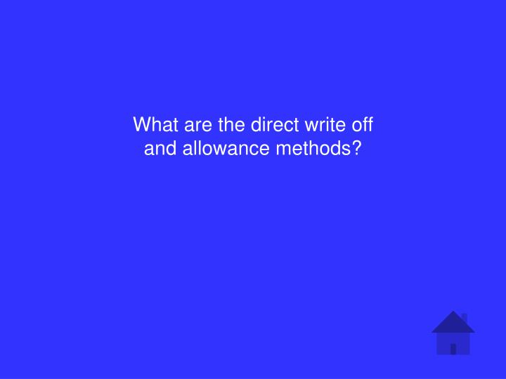 What are the direct write off and allowance methods?