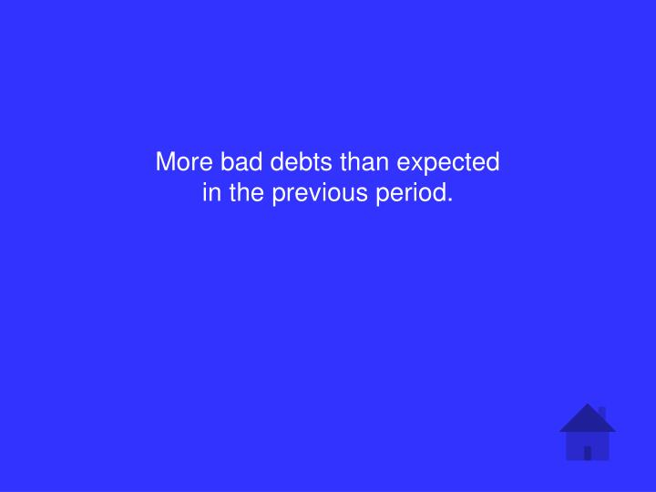 More bad debts than expected in the previous period.