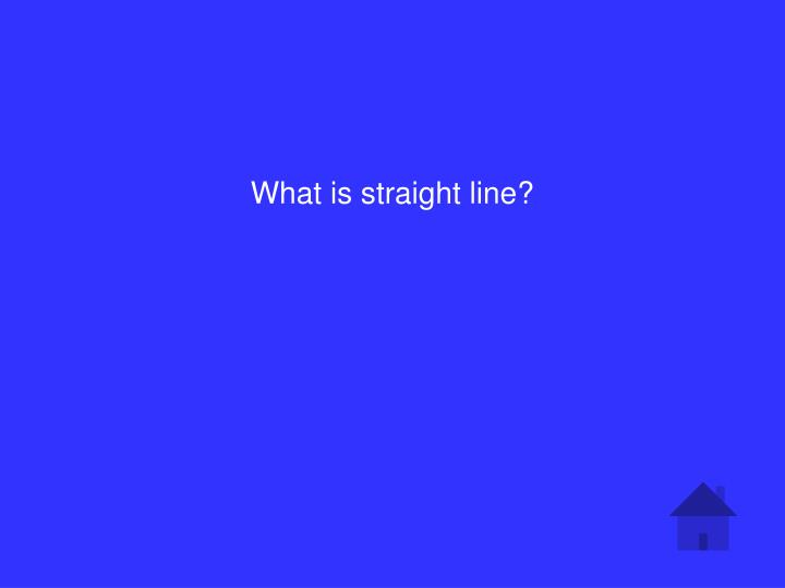 What is straight line?