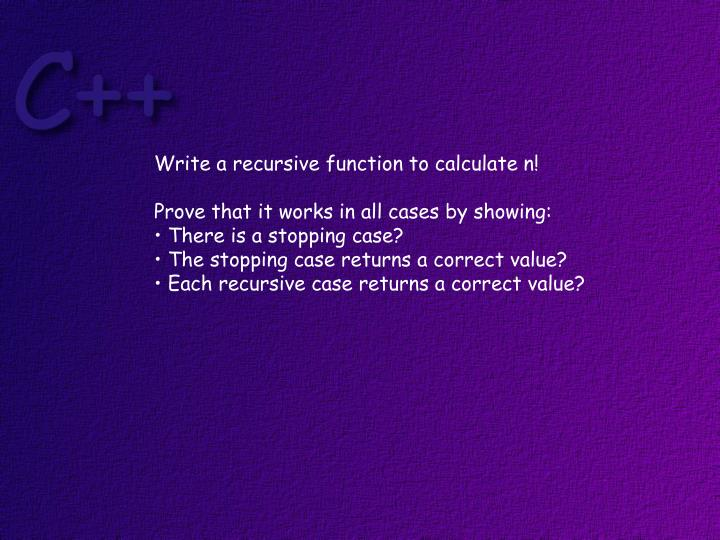 Write a recursive function to calculate n!