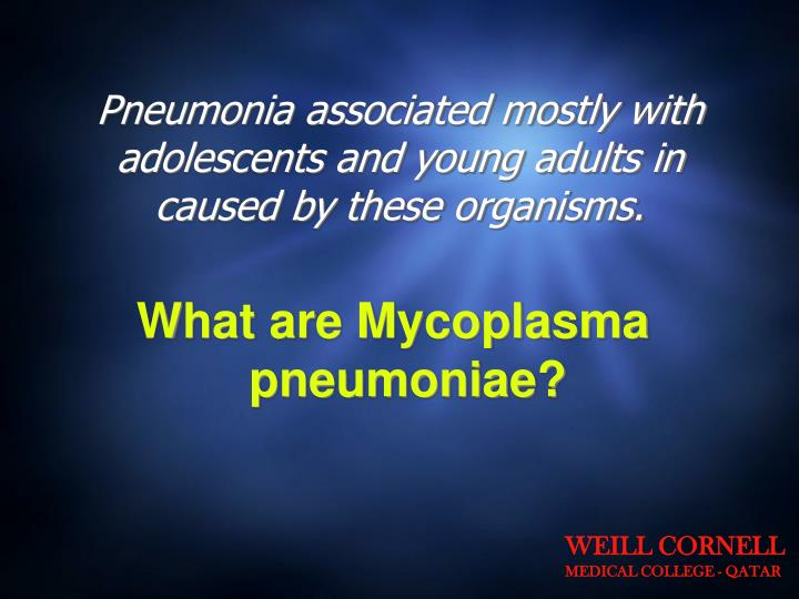 Pneumonia associated mostly with adolescents and young adults in caused by these organisms.