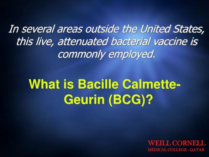 In several areas outside the United States, this live, attenuated bacterial vaccine is commonly employed.