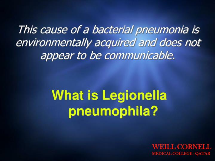 This cause of a bacterial pneumonia is environmentally acquired and does not appear to be communicable.