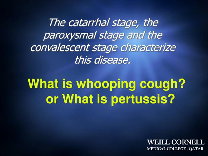 The catarrhal stage, the paroxysmal stage and the convalescent stage characterize this disease.