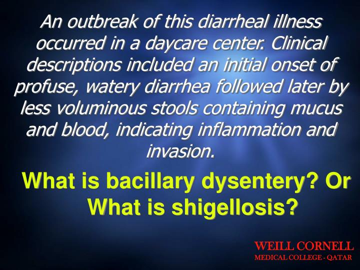 An outbreak of this diarrheal illness occurred in a daycare center. Clinical descriptions included an initial onset of profuse, watery diarrhea followed later by less voluminous stools containing mucus and blood, indicating inflammation and invasion.