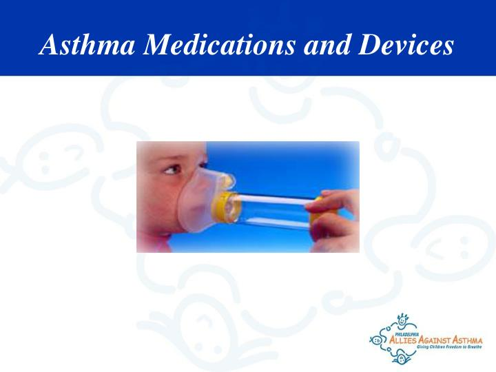 Asthma Medications and Devices