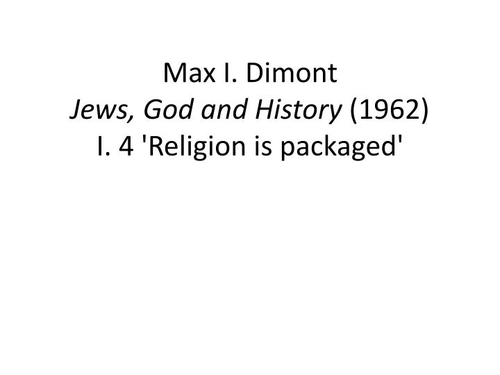 max i dimont jews god and history 1962 i 4 religion is packaged n.