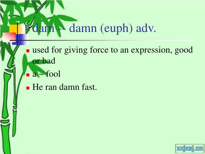 darn -- damn (euph) adv.