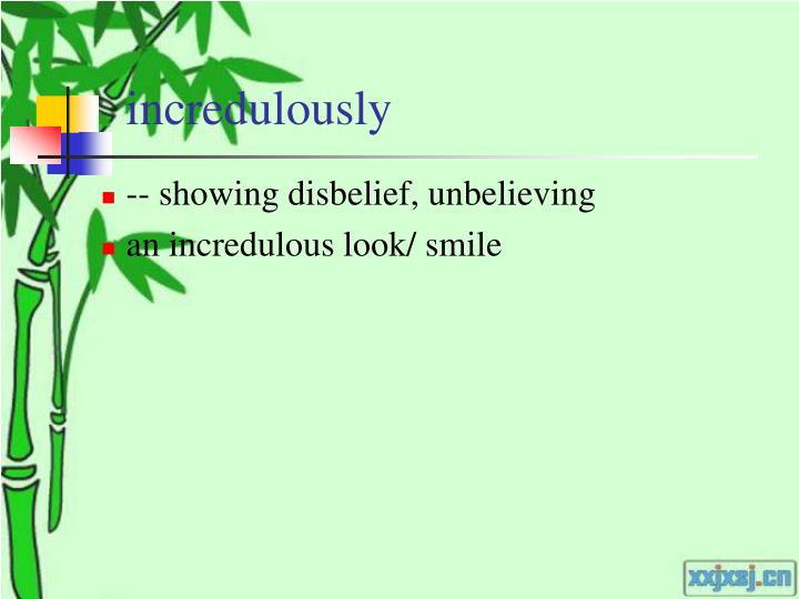 incredulously