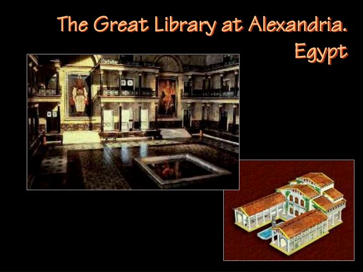 The Great Library at Alexandria.