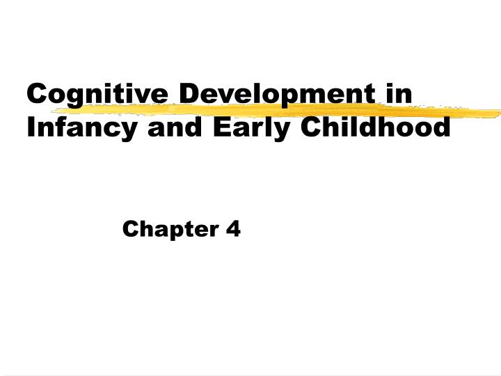 cognitive development in infancy and early childhood n.