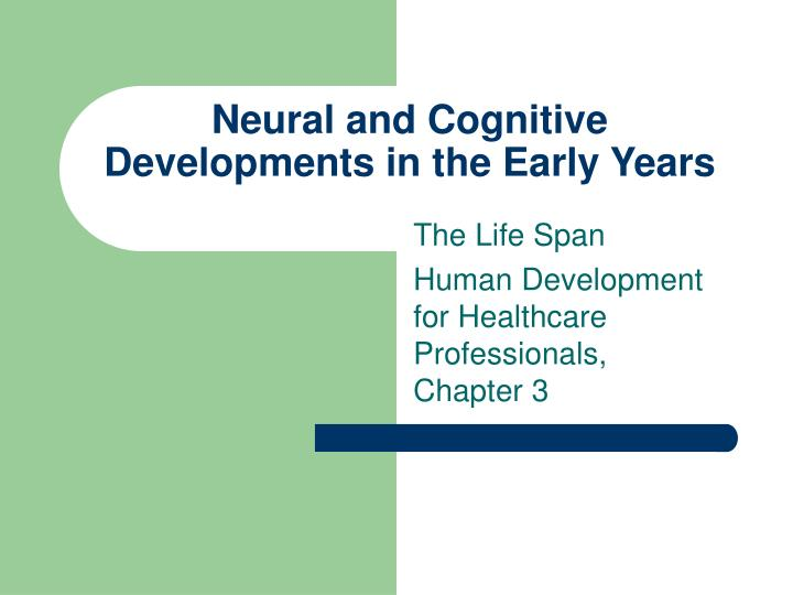 Neural and cognitive developments in the early years
