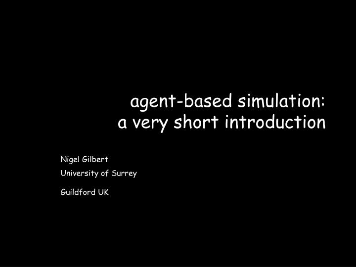 Agent based simulation a very short introduction