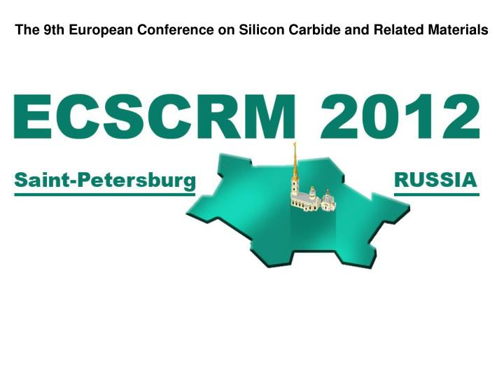 The 9th European Conference on Silicon Carbide and Related Materials