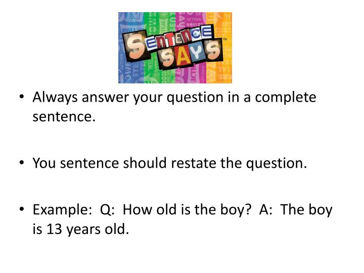 Always answer your question in a complete sentence.