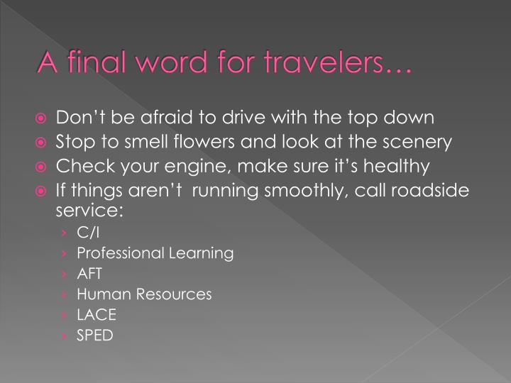 A final word for travelers…