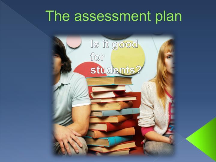 The assessment plan