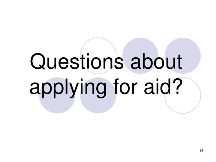 Questions about applying for aid?
