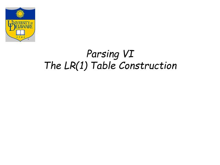 Parsing vi the lr 1 table construction
