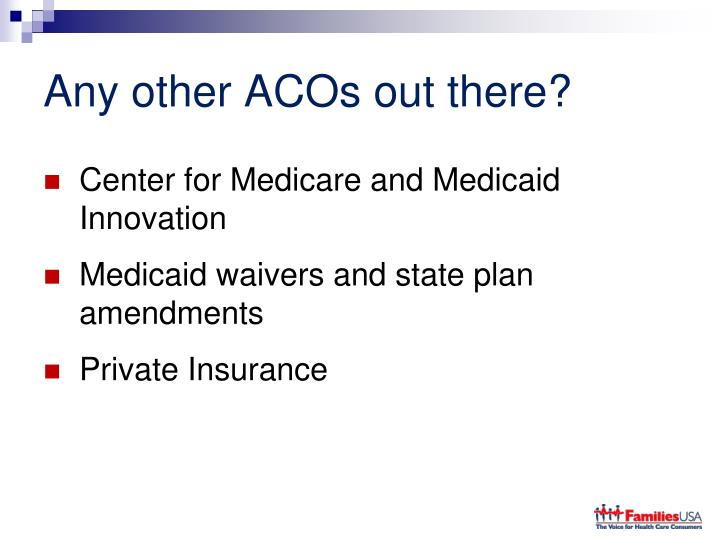 Any other ACOs out there?