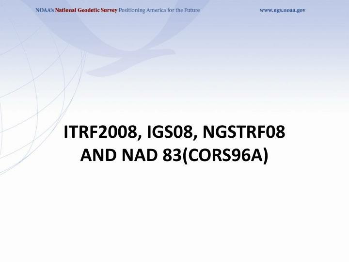 ITRF2008, IGS08, NGSTRF08