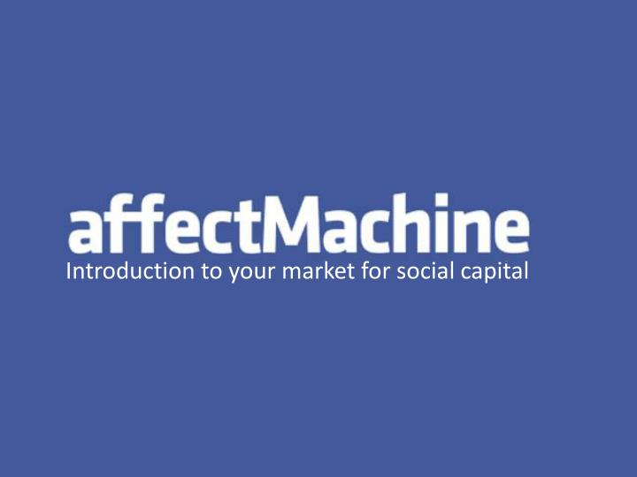 I ntroduction to your market for social capital