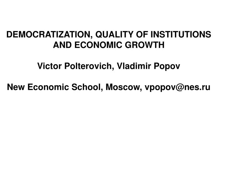 DEMOCRATIZATION, QUALITY OF INSTITUTIONS AND ECONOMIC GROWTH