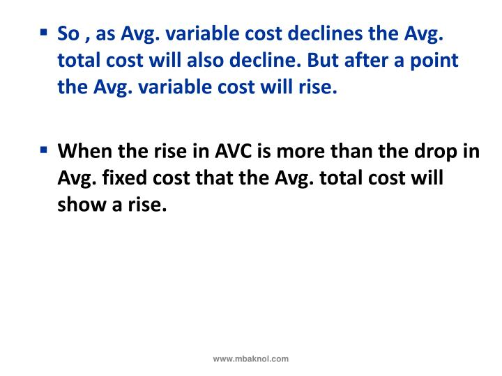 So , as Avg. variable cost declines the Avg. total cost will also decline. But after a point the Avg. variable cost will rise.