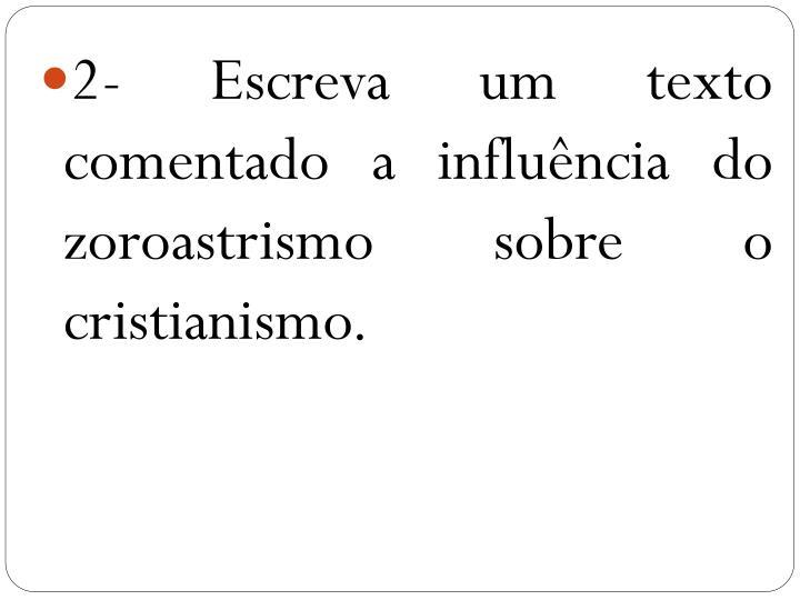 2- Escreva um texto comentado a influência do zoroastrismo sobre o cristianismo.