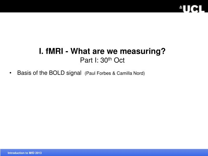 I. fMRI - What are we measuring?