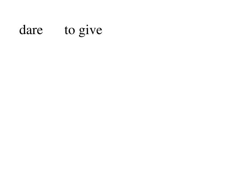 dareto give