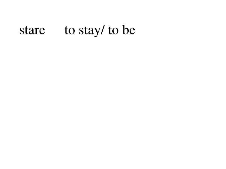 stareto stay/ to be