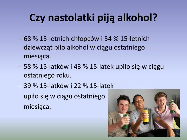 Czy nastolatki pij alkohol