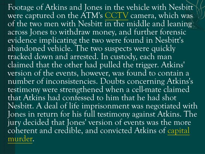 Footage of Atkins and Jones in the vehicle with Nesbitt were captured on the ATM's