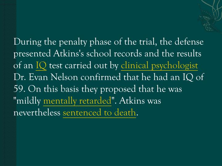 During the penalty phase of the trial, the defense presented Atkins's school records and the results of an