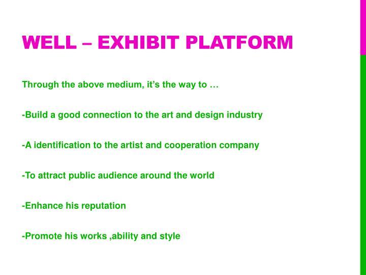 Well – exhibit platform