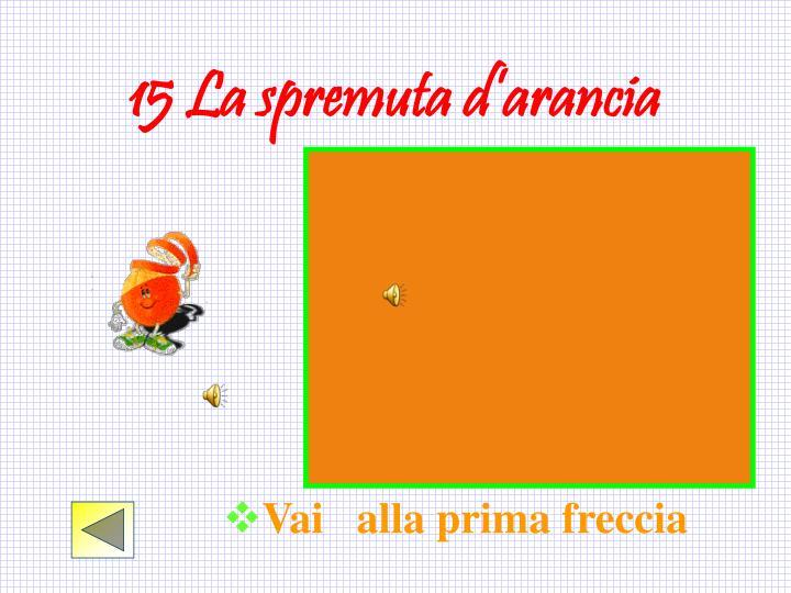 15 La spremuta d'arancia