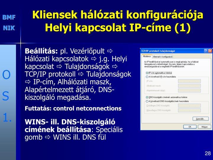 Kliensek hálózati konfigurációja Helyi kapcsolat IP-címe (1)