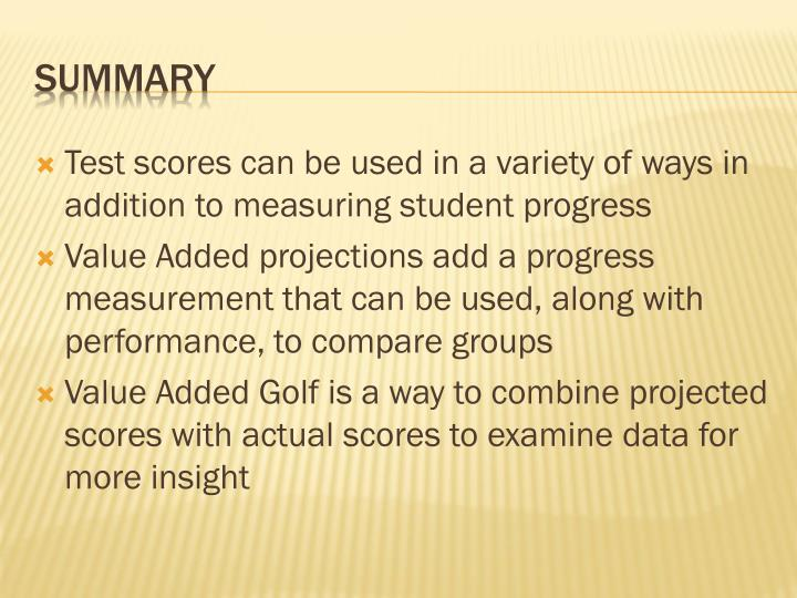 Test scores can be used in a variety of ways in addition to measuring student progress